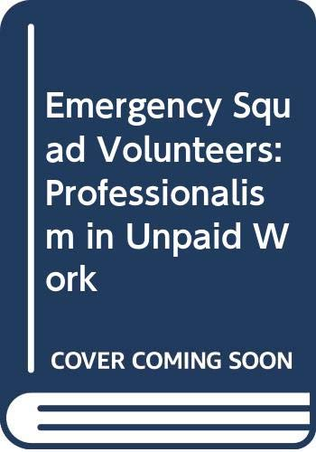 9780030044489: Emergency Squad Volunteers: Professionalism in Unpaid Work