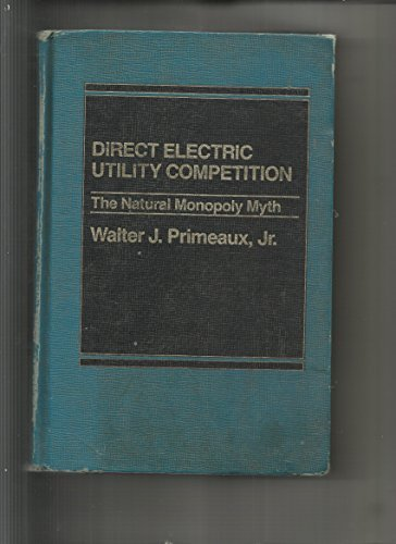 9780030048586: Direct Electric Utility Competition: The Natural Monopoly Myth