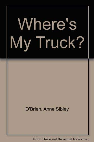 Where's My Truck?: O'Brien, Anne Sibley