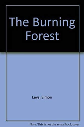 The burning forest: Essays on Chinese culture and politics (0030050634) by Simon Leys