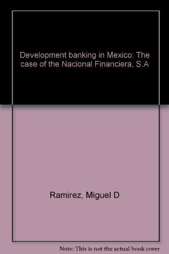 9780030053344: Development banking in Mexico: The case of the Nacional Financiera, S.A