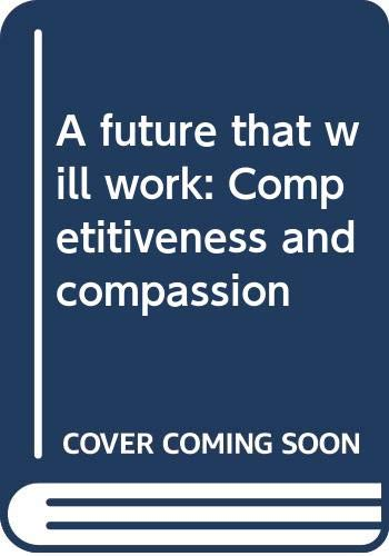 9780030053931: A Future That Will Work: Competitiveness and Compassion