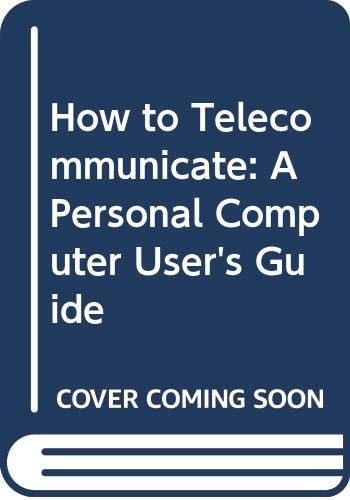 9780030055225: How to Telecommunicate: A Personal Computer User's Guide