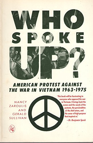 WHO SPOKE UP?: AMERICAN PROTEST AGAINST THE WAR IN VIETNAM, 1963-1975