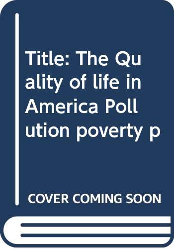 9780030059810: The Quality of life in America;: Pollution, poverty, power, and fear