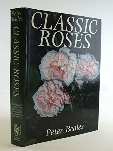9780030060229: Classic Roses: An Illustrated Encyclopaedia and Grower's Manual of Old Roses- Shrub Roses- and Climbers