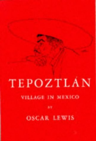 Tepoztlán: Village in Mexico (Case Studies in: Oscar Lewis