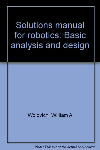 9780030061233: Solutions manual for robotics: Basic analysis and design