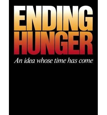ENDING HUNGER: An Idea Whose Time Has Come: Project, The Hunger