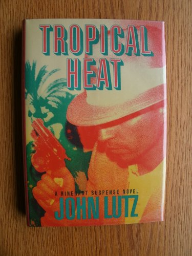 Tropical Heat (A Rinehart suspense novel): Lutz, John