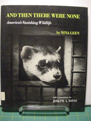 And Then There Were None: America's Vanishing Wildlife.: Leen, Nina; Davis, Joseph Anthony