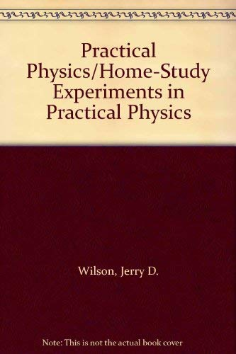 Practical Physics/Home-Study Experiments in Practical Physics: Wilson, Jerry D.