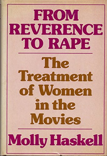 9780030076060: From reverence to rape: The treatment of women in the movies