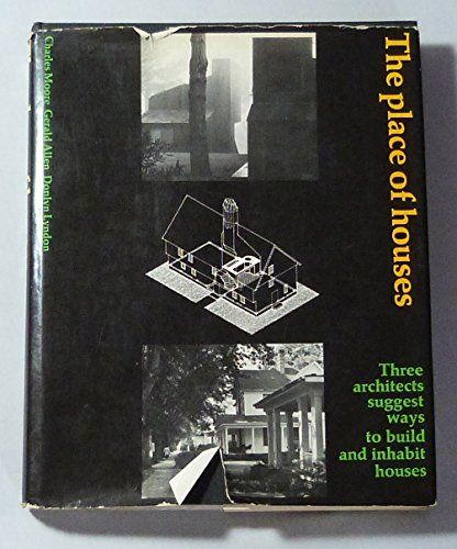 9780030077265: The Place of Houses: Three Architects Suggest Ways to Build and Inhabit Houses