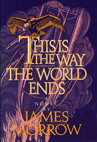 This Is The Way The World Ends: Morrow, James