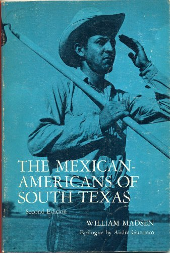 The Mexican-Americans of South Texas, Second Edition: William Madsen