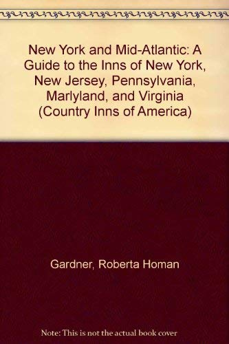 New York and Mid-Atlantic: A Guide to the Inns of New York, New Jersey, Pennsylvania, Marlyland, ...