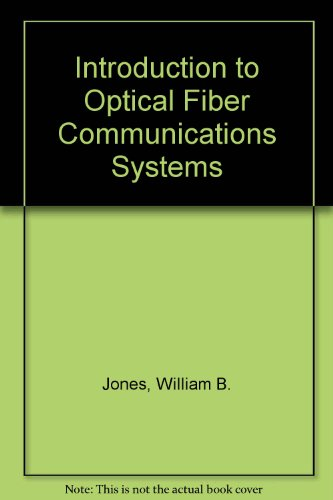 Introduction to Optical Fiber Communications Systems: William B Jones