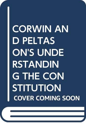 9780030100567: CORWIN AND PELTASON'S UNDERSTANDING THE CONSTITUTION