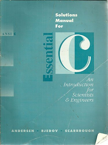 9780030105487: Essential C: An Introduction for Scientists and Engineers (ANSI C): Solutions Manual