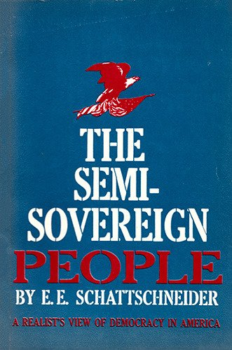Semisovereign People: A Realist's View of Democracy: E. E Schattschneider