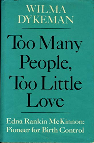9780030108013: Too Many People, Too Little Love: Edna Rankin McKinnon- Pioneer for Birth Control