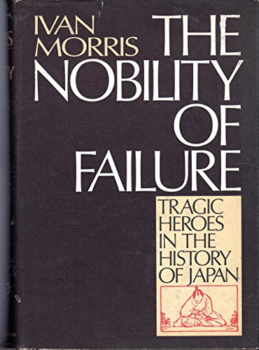 9780030108112: The nobility of failure: Tragic heroes in the history of Japan