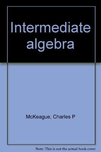 Intermediate algebra: McKeague, Charles P