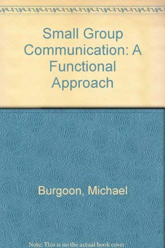 9780030110610: Small Group Communication: A Functional Approach