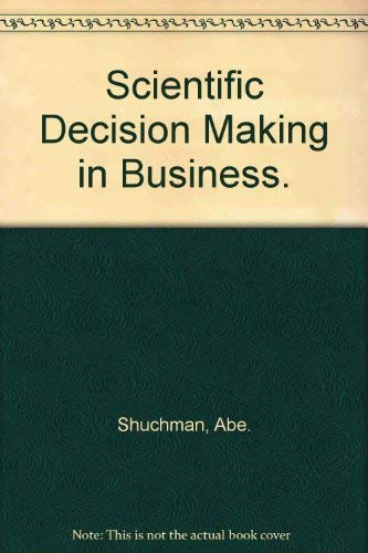 Scientific Decision Making in Business.: Shuchman, Abe.