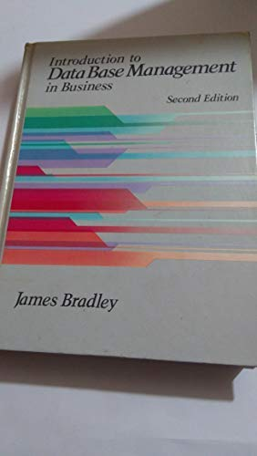 Introduction to Data Base Management in Business: Bradley, James