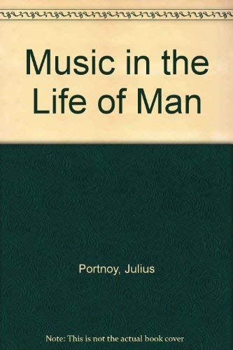 Music in the Life of Man: Portnoy, Julius