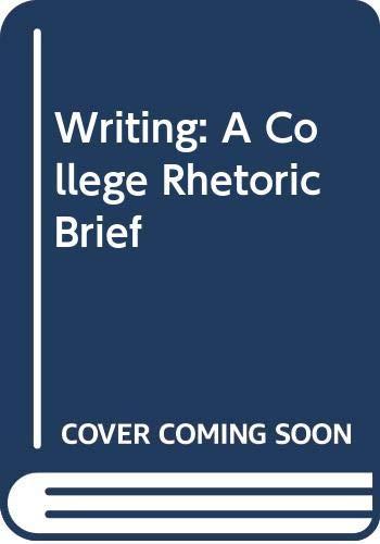 9780030120893: Writing: A College Rhetoric Brief