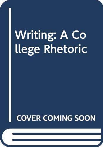 9780030120947: Writing: A College Rhetoric
