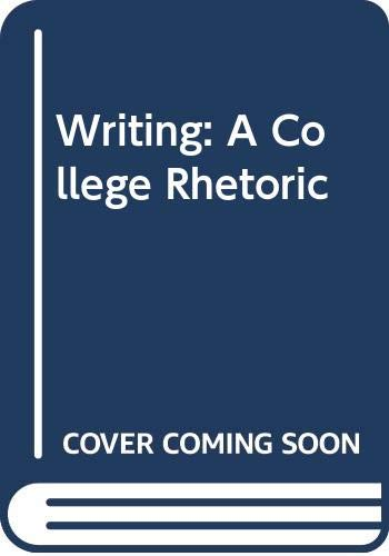 9780030120947: Writing: A College Rhetoric