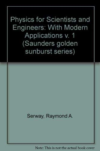 9780030122446: Physics for Scientists and Engineers: With Modern Applications v. 1 (Saunders golden sunburst series)
