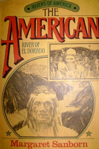 The American: river of El Dorado (Rivers of America): Sanborn, Margaret