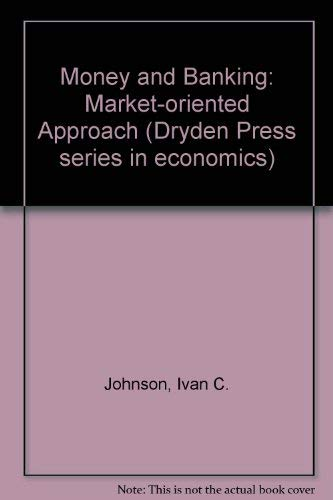9780030125188: Money and Banking: A Market-Oriented Approach (The Dryden Press series in economics)