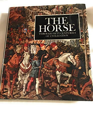 9780030127816: The horse, through fifty centuries of civilization,