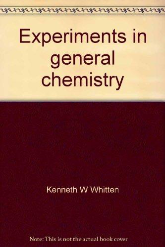 Experiments in general chemistry (Saunders golden sunburst: Whitten, Kenneth W