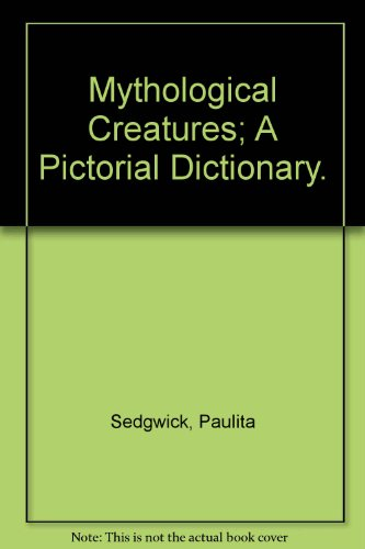 9780030129469: Mythological Creatures; A Pictorial Dictionary.