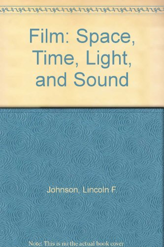 9780030131110: Film: Space, Time, Light, and Sound