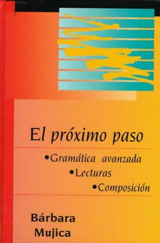 El Proximo Paso: Gramatica Avanzada, Lecturas, Composicion: Barbara Mujica
