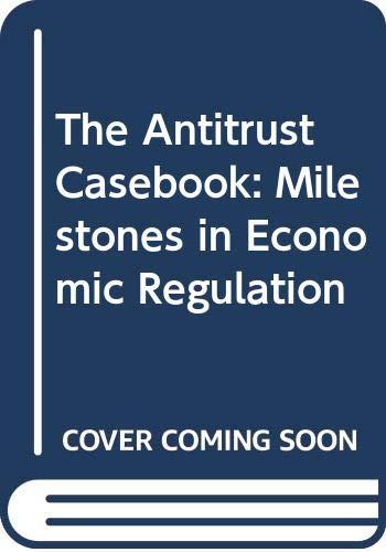9780030135125: The Antitrust Casebook: Milestones in Economic Regulation