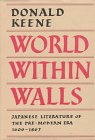 WORLD WITHIN WALLS : Japanese Literature of the Pre-Modern Era 1600-1867