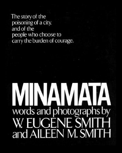 Minamata: The Story of the Poisoning of a City, and of the People Who Choose to Carry the Burden of Courage (0030136369) by W. Eugene Smith; Aileen M. Smith
