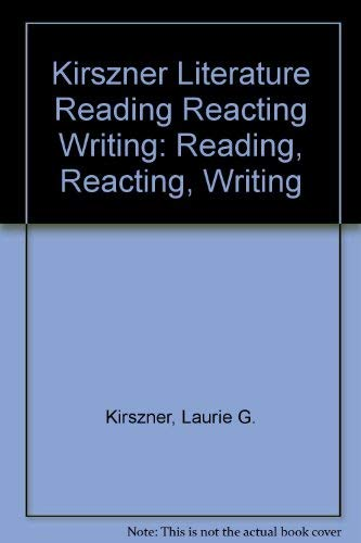 Literature: Reading, Reacting, Writing: Laurie G. Kirszner