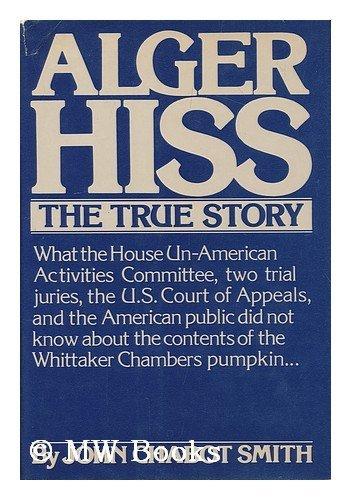 Alger Hiss: The True Story. (Signed by Hiss.): HISS, Alger 1904-1996] SMITH, John Chabot:
