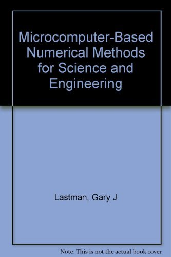 Microcomputer-Based Numerical Methods for Science and Engineering: Lastman, Gary J.,