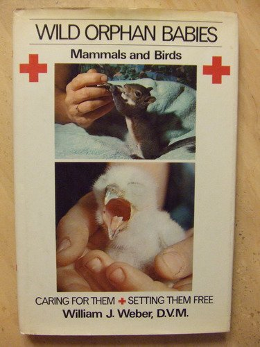 9780030142116: Wild orphan babies: Mammals and birds : caring for them & setting them free